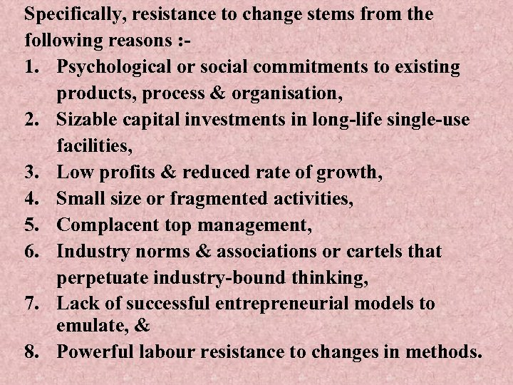 Specifically, resistance to change stems from the following reasons : 1. Psychological or social