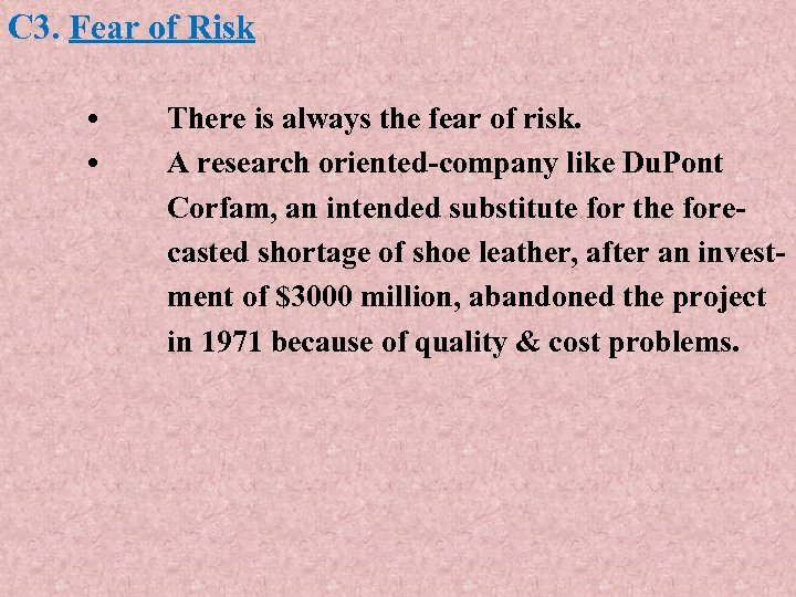 C 3. Fear of Risk • • There is always the fear of risk.