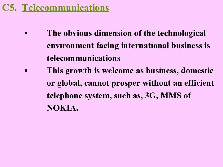 C 5. Telecommunications • • The obvious dimension of the technological environment facing international