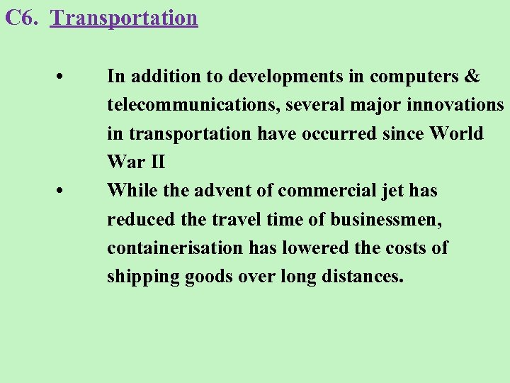 C 6. Transportation • • In addition to developments in computers & telecommunications, several