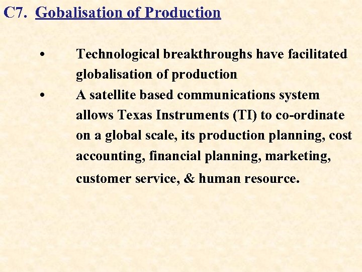 C 7. Gobalisation of Production • • Technological breakthroughs have facilitated globalisation of production