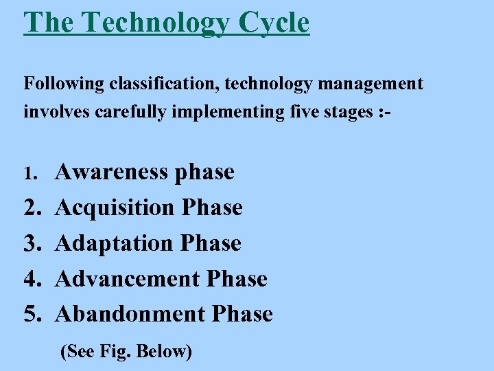 The Technology Cycle Following classification, technology management involves carefully implementing five stages : 1.