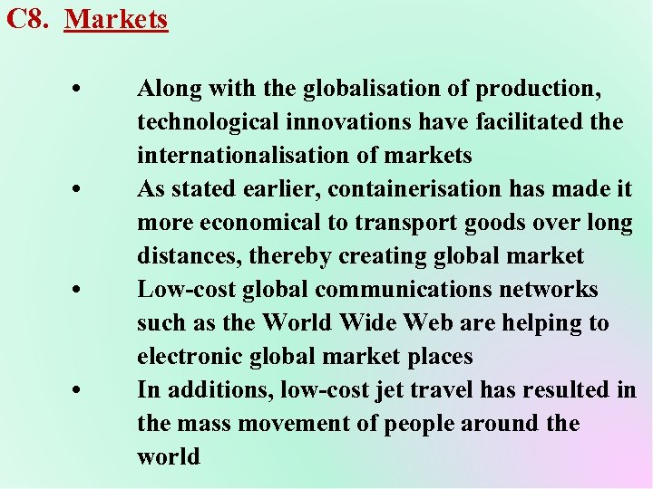 C 8. Markets • • Along with the globalisation of production, technological innovations have