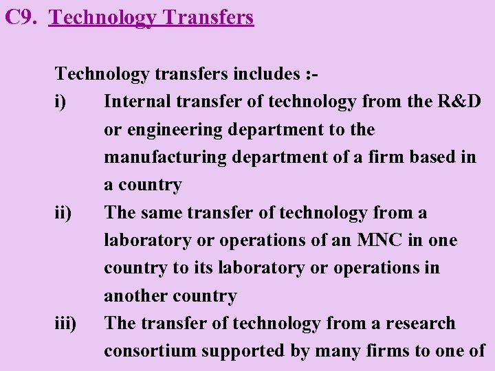 C 9. Technology Transfers Technology transfers includes : i) Internal transfer of technology from