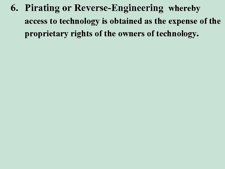 6. Pirating or Reverse-Engineering whereby access to technology is obtained as the expense of