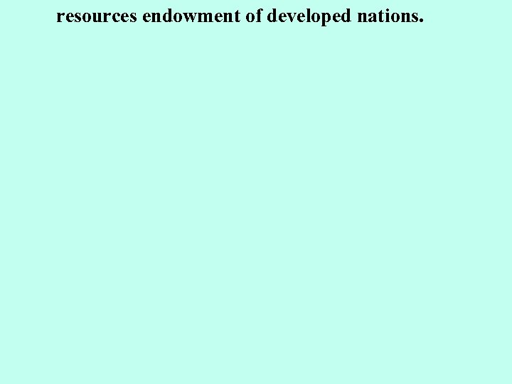 resources endowment of developed nations.