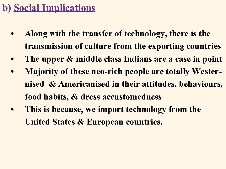 b) Social Implications • • Along with the transfer of technology, there is the