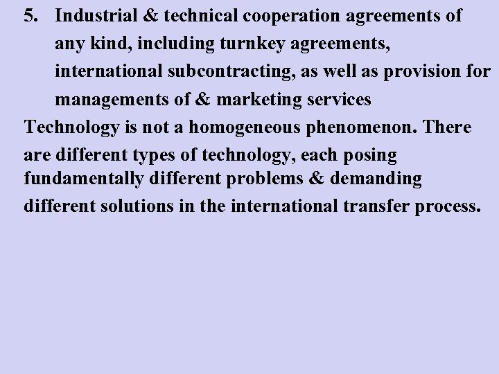 5. Industrial & technical cooperation agreements of any kind, including turnkey agreements, international subcontracting,