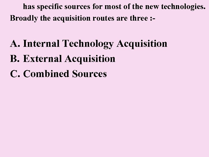 has specific sources for most of the new technologies. Broadly the acquisition routes are