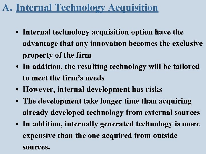 A. Internal Technology Acquisition • Internal technology acquisition option have the advantage that any