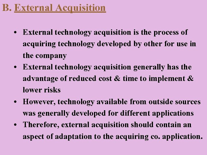 B. External Acquisition • External technology acquisition is the process of acquiring technology developed