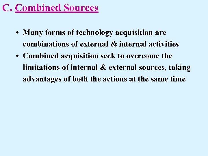 C. Combined Sources • Many forms of technology acquisition are combinations of external &