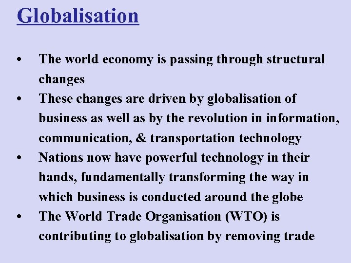 Globalisation • • The world economy is passing through structural changes These changes are