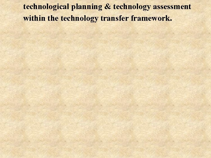 technological planning & technology assessment within the technology transfer framework.