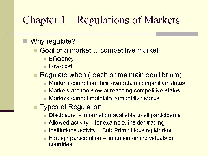 """Chapter 1 – Regulations of Markets n Why regulate? n Goal of a market…""""competitive"""