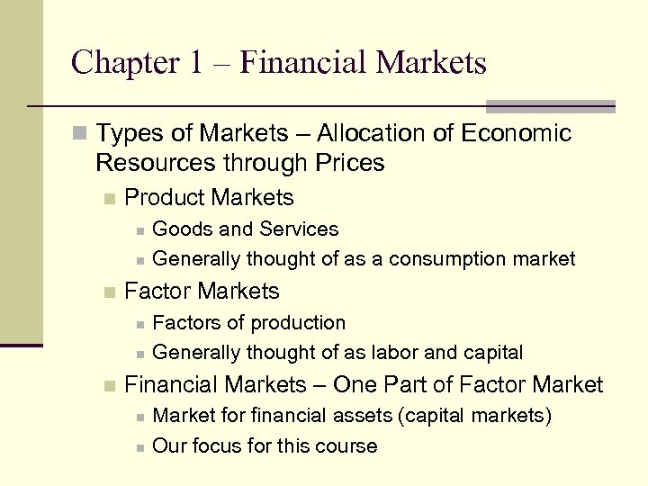 Chapter 1 – Financial Markets n Types of Markets – Allocation of Economic Resources