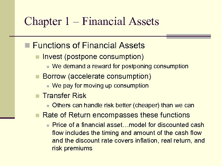 Chapter 1 – Financial Assets n Functions of Financial Assets n Invest (postpone consumption)