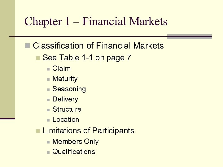 Chapter 1 – Financial Markets n Classification of Financial Markets n See Table 1
