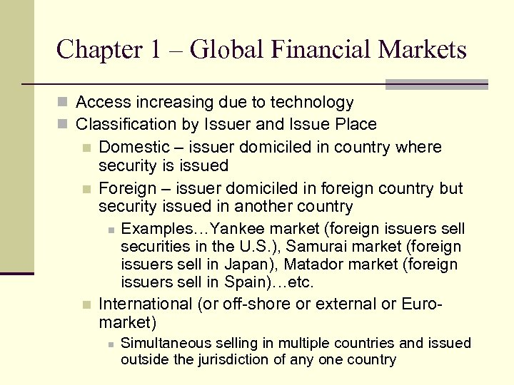 Chapter 1 – Global Financial Markets n Access increasing due to technology n Classification