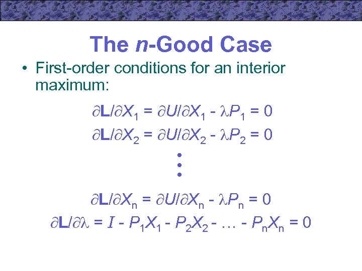 The n-Good Case • First-order conditions for an interior maximum: L/ X 1 =
