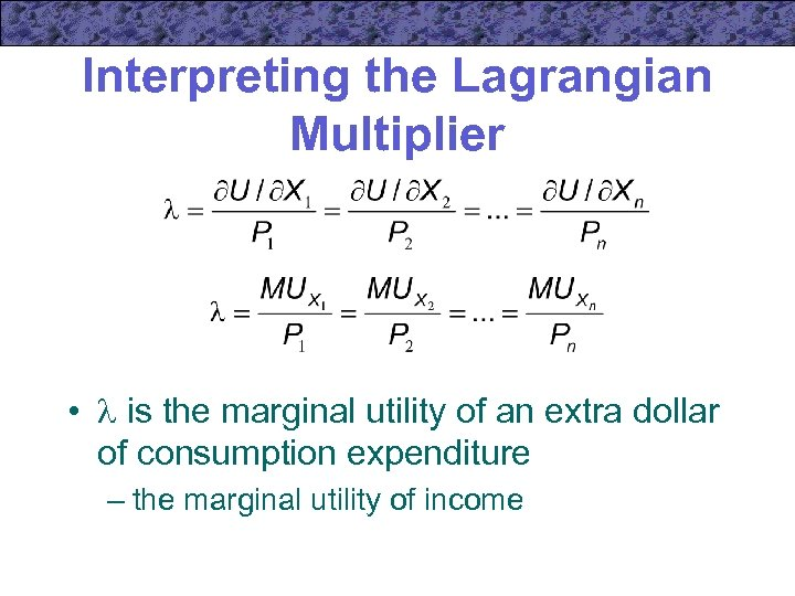Interpreting the Lagrangian Multiplier • is the marginal utility of an extra dollar of
