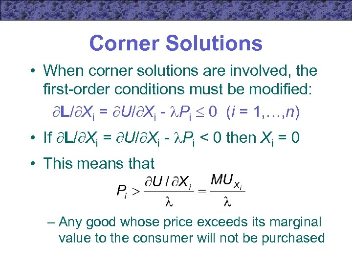 Corner Solutions • When corner solutions are involved, the first-order conditions must be modified: