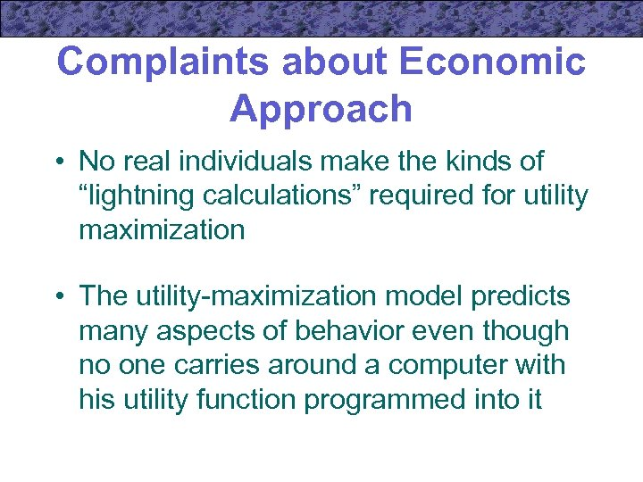 """Complaints about Economic Approach • No real individuals make the kinds of """"lightning calculations"""""""