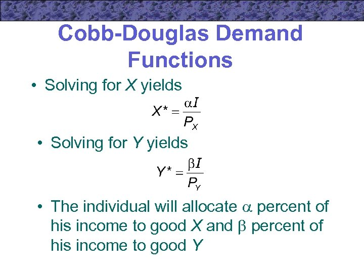 Cobb-Douglas Demand Functions • Solving for X yields • Solving for Y yields •