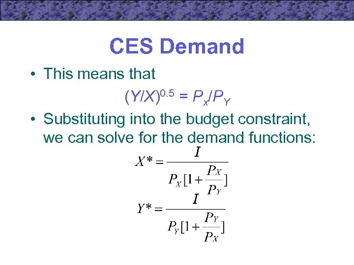 CES Demand • This means that (Y/X)0. 5 = Px/PY • Substituting into the