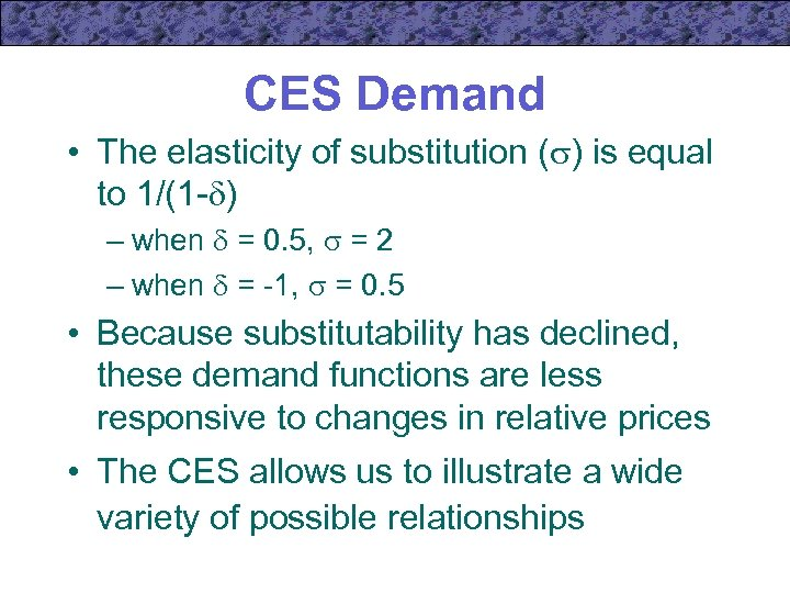 CES Demand • The elasticity of substitution ( ) is equal to 1/(1 -