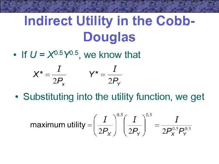 Indirect Utility in the Cobb. Douglas • If U = X 0. 5 Y
