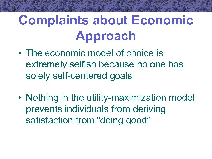 Complaints about Economic Approach • The economic model of choice is extremely selfish because
