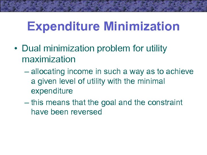 Expenditure Minimization • Dual minimization problem for utility maximization – allocating income in such