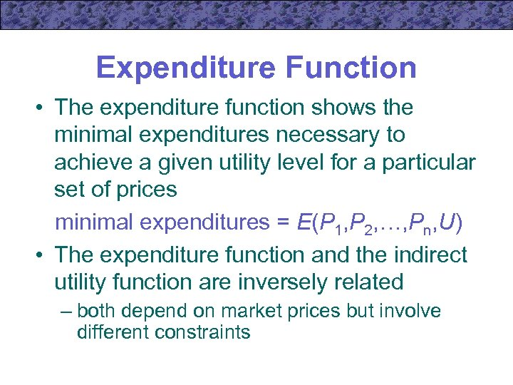 Expenditure Function • The expenditure function shows the minimal expenditures necessary to achieve a