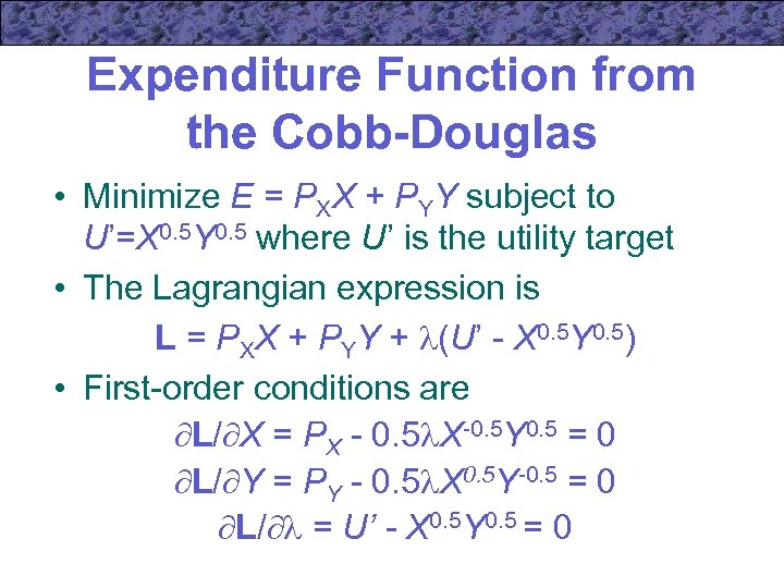 Expenditure Function from the Cobb-Douglas • Minimize E = PXX + PYY subject to