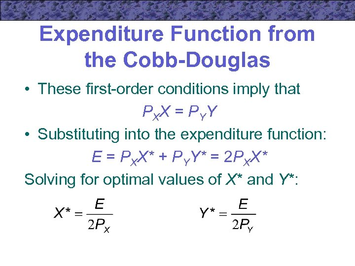 Expenditure Function from the Cobb-Douglas • These first-order conditions imply that P XX =