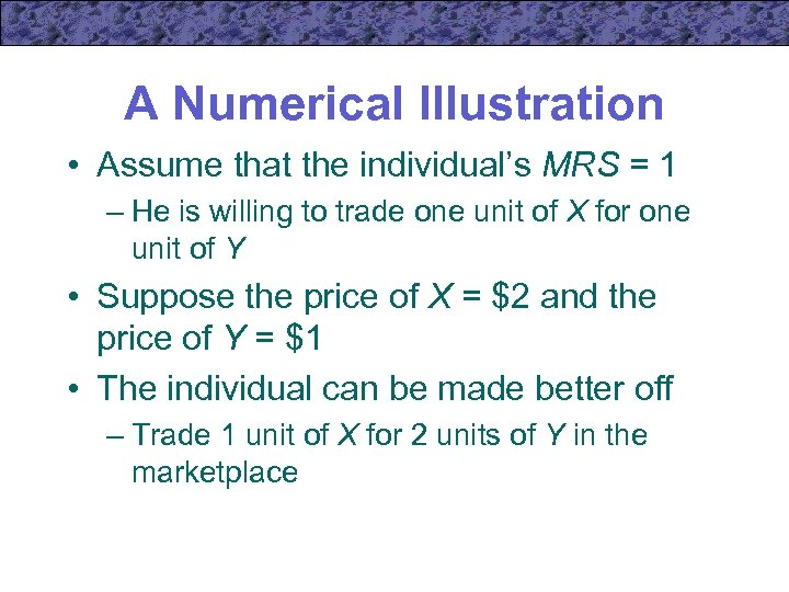 A Numerical Illustration • Assume that the individual's MRS = 1 – He is