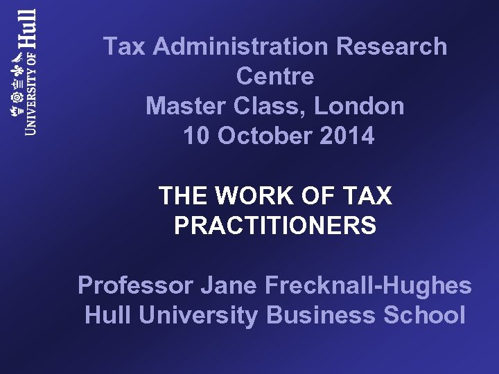 Tax Administration Research Centre Master Class, London 10 October 2014 THE WORK OF TAX