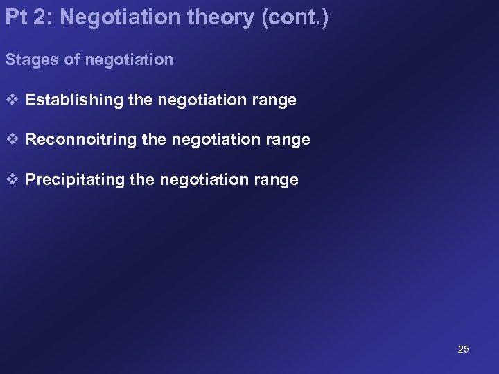 Pt 2: Negotiation theory (cont. ) Stages of negotiation v Establishing the negotiation range