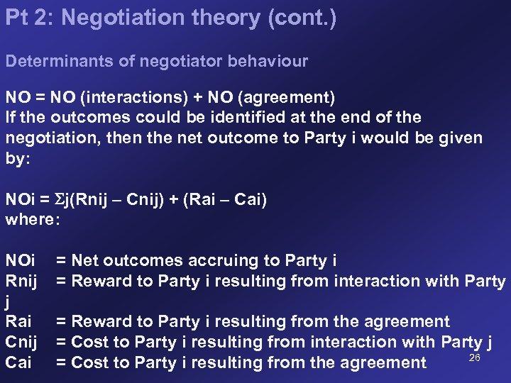 Pt 2: Negotiation theory (cont. ) Determinants of negotiator behaviour NO = NO (interactions)