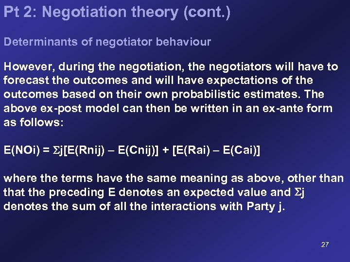 Pt 2: Negotiation theory (cont. ) Determinants of negotiator behaviour However, during the negotiation,