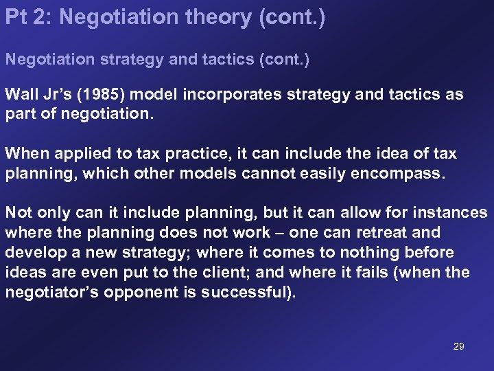 Pt 2: Negotiation theory (cont. ) Negotiation strategy and tactics (cont. ) Wall Jr's