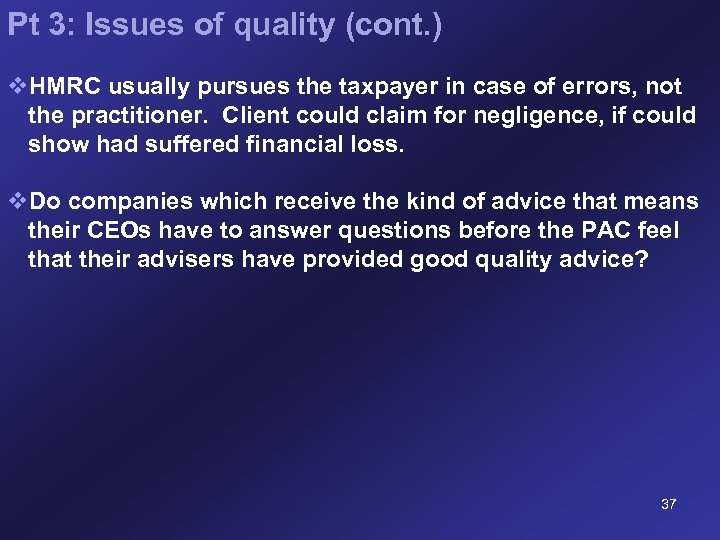 Pt 3: Issues of quality (cont. ) v. HMRC usually pursues the taxpayer in