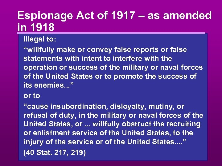"Espionage Act of 1917 – as amended in 1918 Illegal to: ""willfully make or"