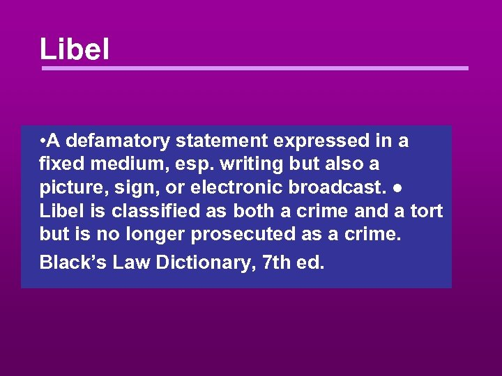 Libel • A defamatory statement expressed in a fixed medium, esp. writing but also