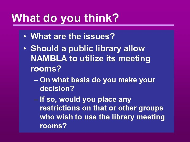 What do you think? • What are the issues? • Should a public library