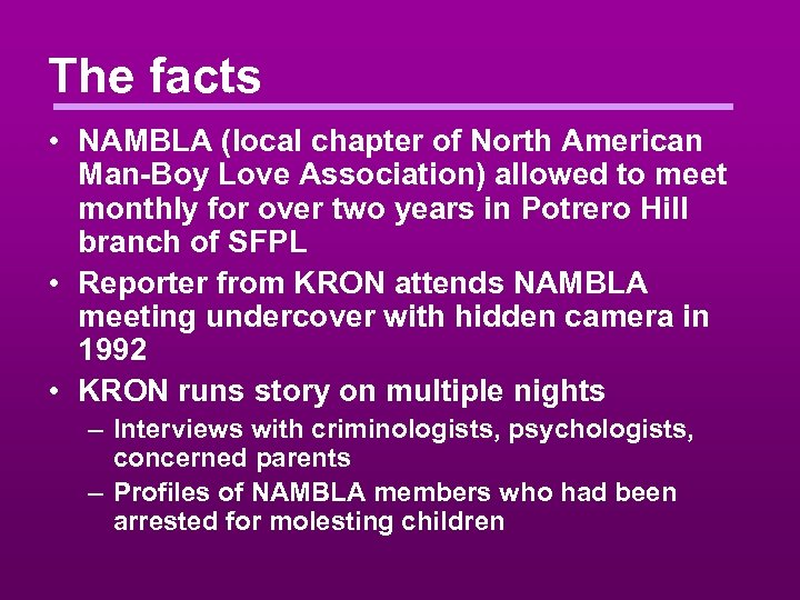 The facts • NAMBLA (local chapter of North American Man-Boy Love Association) allowed to