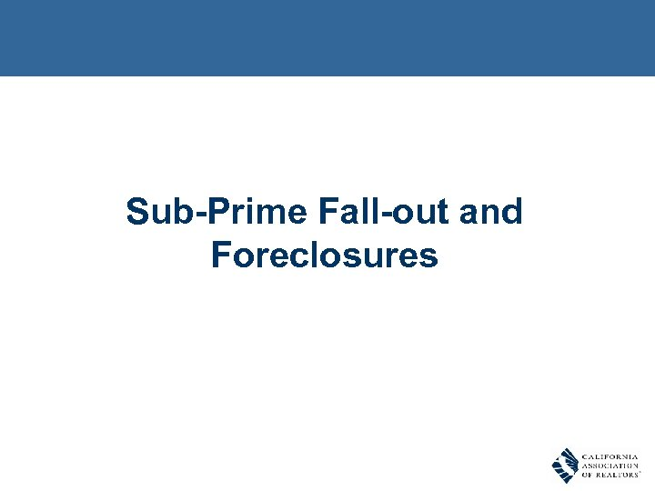 Sub-Prime Fall-out and Foreclosures