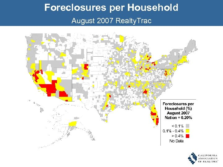 Foreclosures per Household August 2007 Realty. Trac Source: Realty. Trac, SF Fed