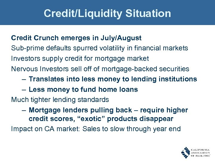Credit/Liquidity Situation Credit Crunch emerges in July/August Sub-prime defaults spurred volatility in financial markets